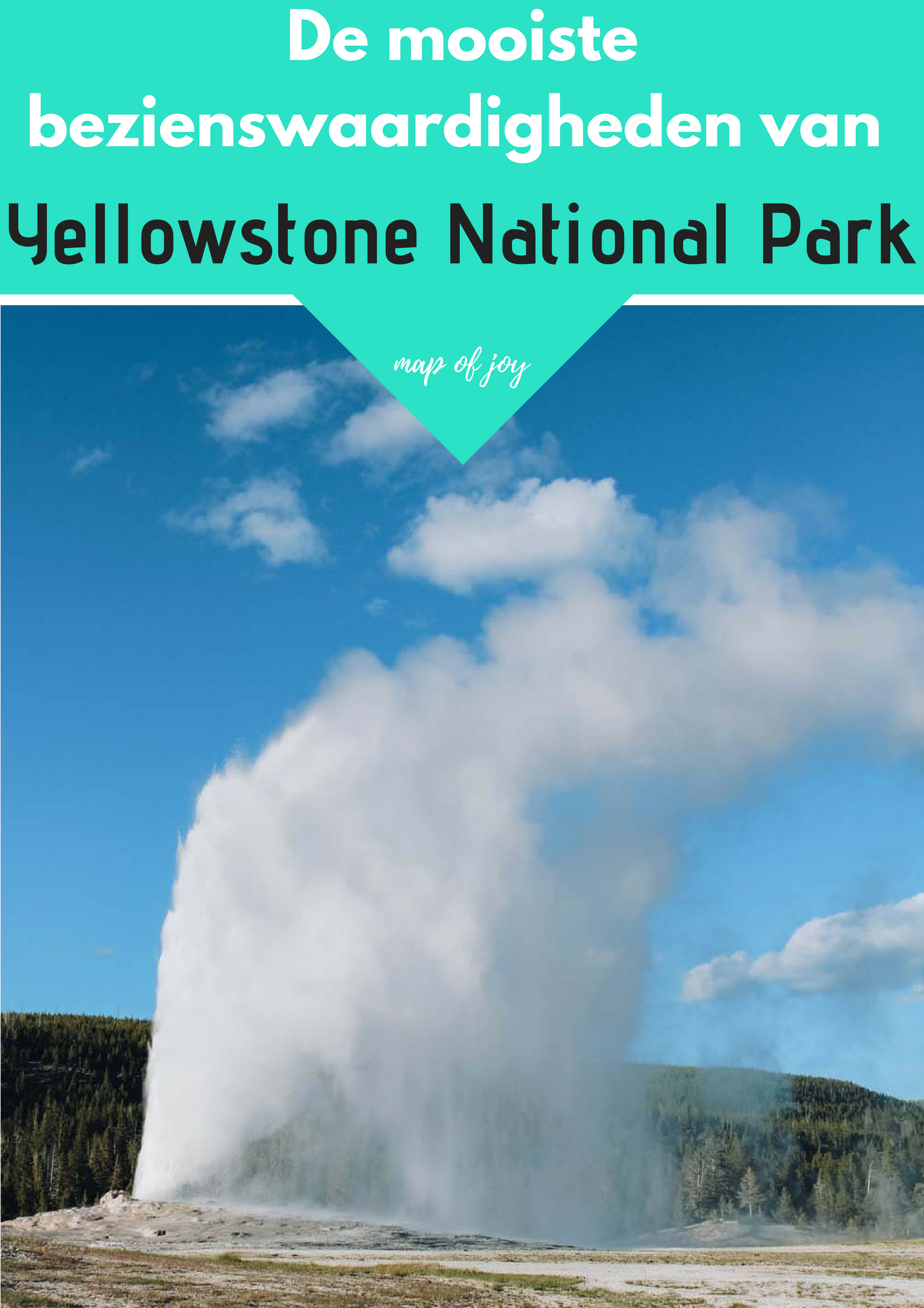 De mooiste bezienswaardigheden van Yellowstone National Park - Map of Joy